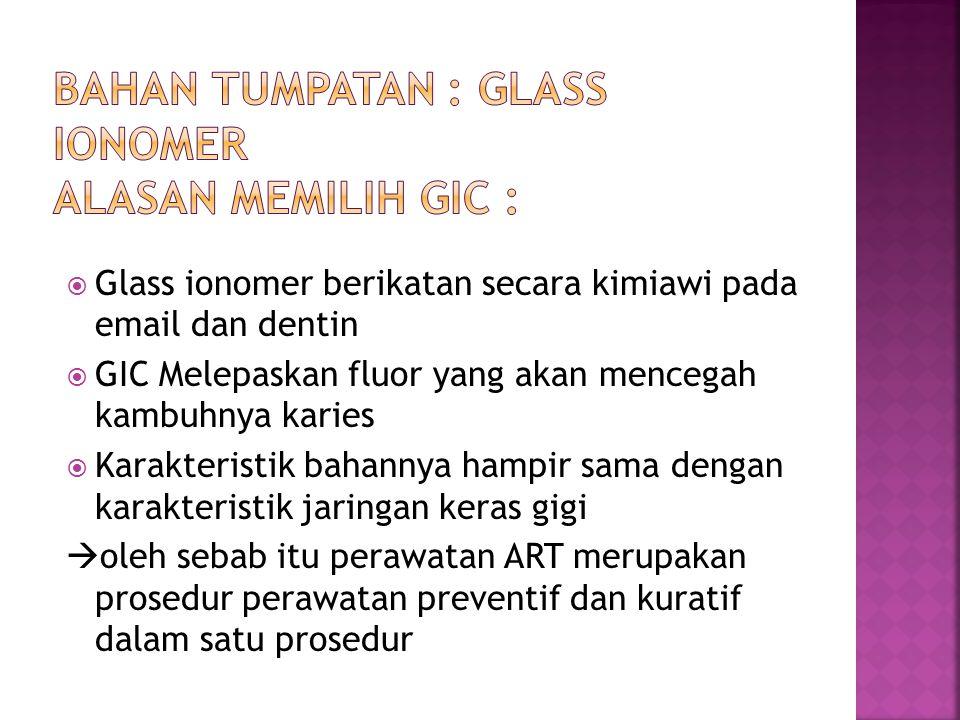 Bahan tumpatan : glass ionomer alasan memilih gic :