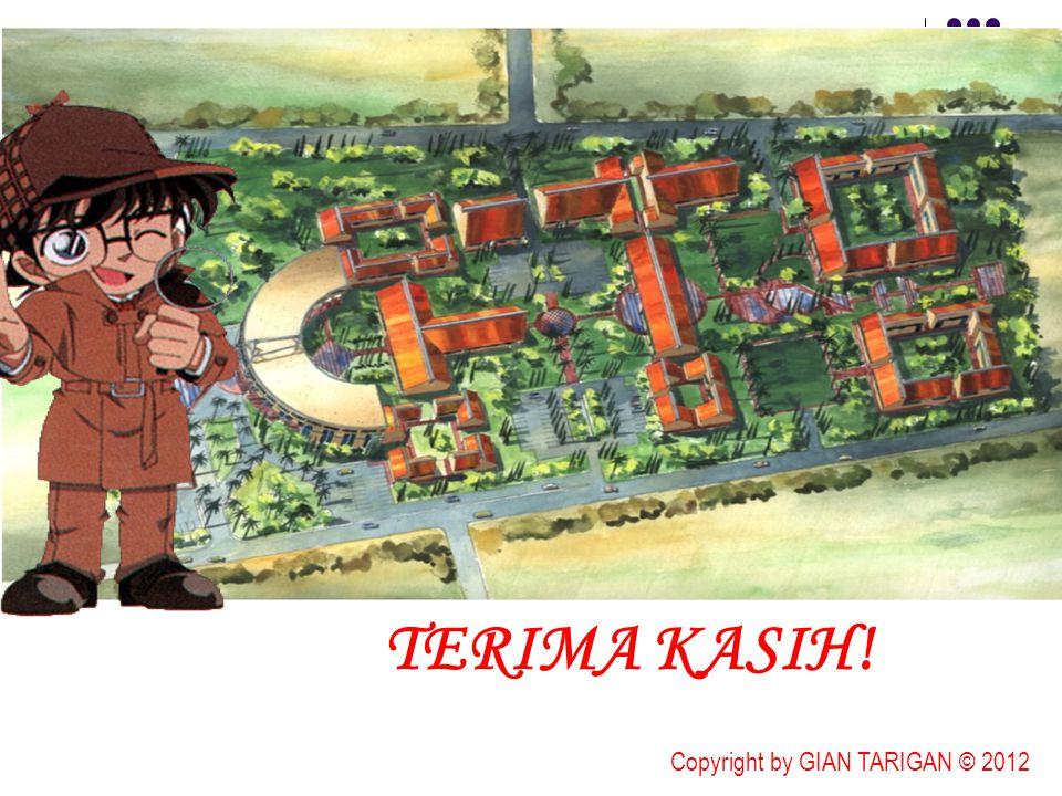 TERIMA KASIH! Copyright by GIAN TARIGAN © 2012