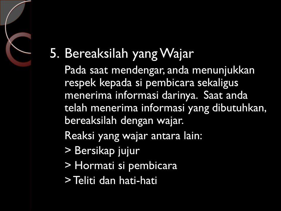 5. Bereaksilah yang Wajar