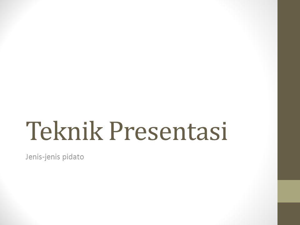 Teknik Presentasi Jenis-jenis pidato