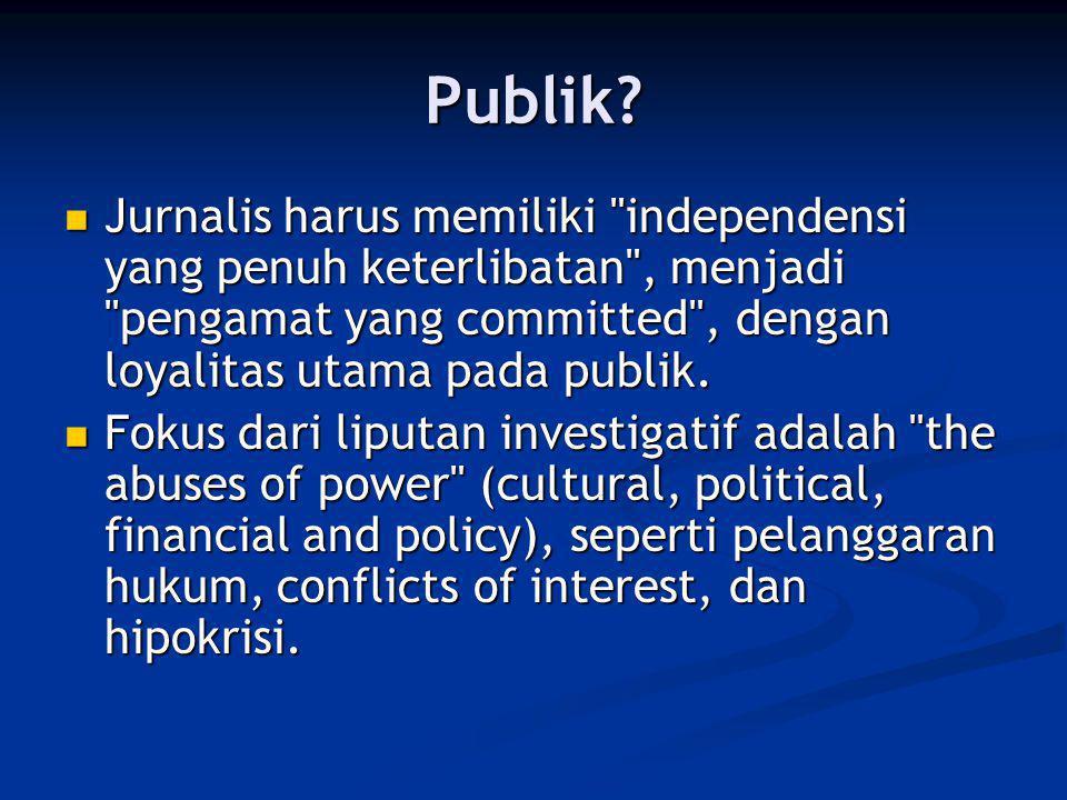 Publik Jurnalis harus memiliki independensi yang penuh keterlibatan , menjadi pengamat yang committed , dengan loyalitas utama pada publik.