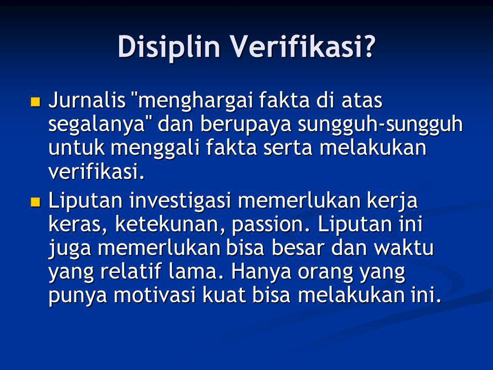 Disiplin Verifikasi Jurnalis menghargai fakta di atas segalanya dan berupaya sungguh-sungguh untuk menggali fakta serta melakukan verifikasi.