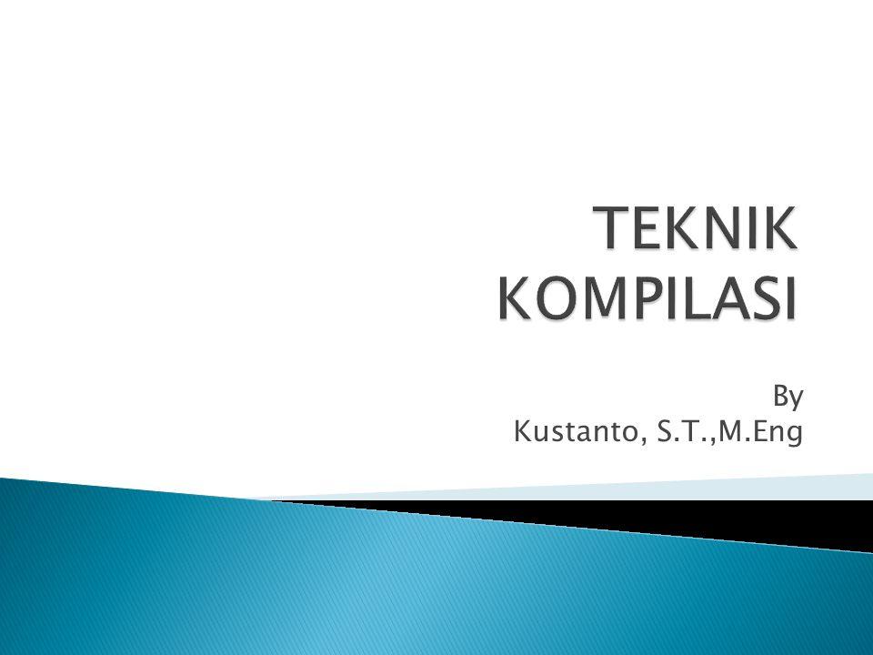 TEKNIK KOMPILASI By Kustanto, S.T.,M.Eng
