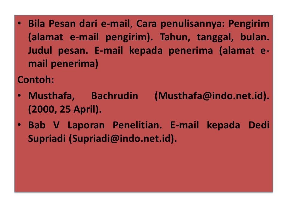 Bila Pesan dari e-mail, Cara penulisannya: Pengirim (alamat e-mail pengirim). Tahun, tanggal, bulan. Judul pesan. E-mail kepada penerima (alamat e-mail penerima)