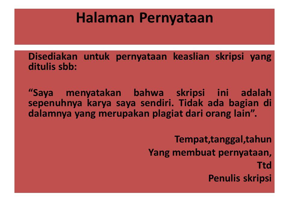 Halaman Pernyataan Disediakan untuk pernyataan keaslian skripsi yang ditulis sbb: