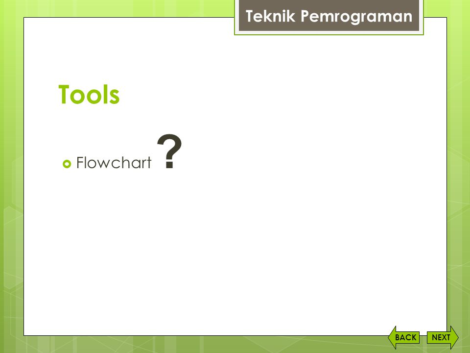 Teknik Pemrograman Tools Flowchart BACK NEXT