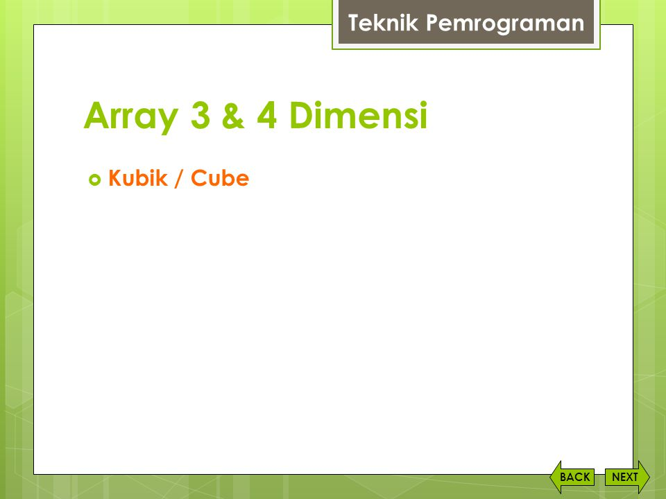 Teknik Pemrograman Array 3 & 4 Dimensi Kubik / Cube BACK NEXT
