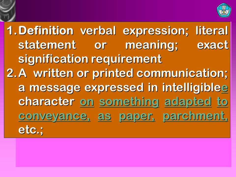 Definition verbal expression; literal statement or meaning; exact signification requirement