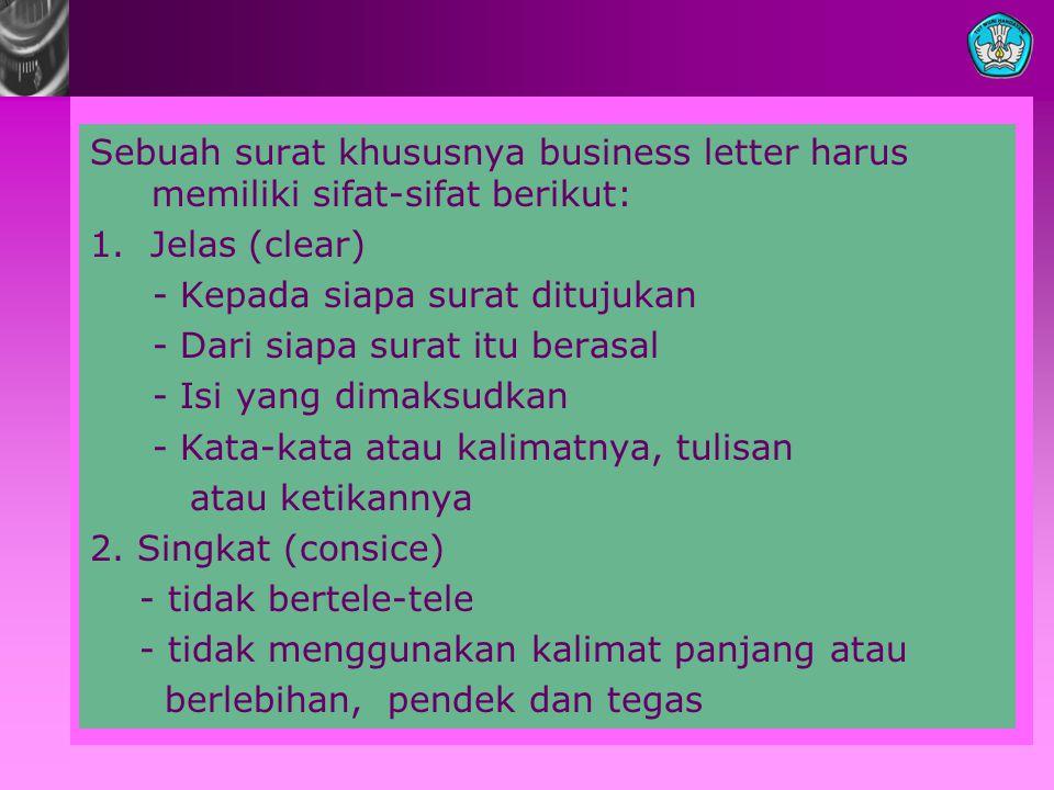 Sebuah surat khususnya business letter harus memiliki sifat-sifat berikut: