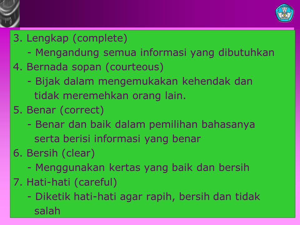 3. Lengkap (complete) - Mengandung semua informasi yang dibutuhkan. 4. Bernada sopan (courteous) - Bijak dalam mengemukakan kehendak dan.
