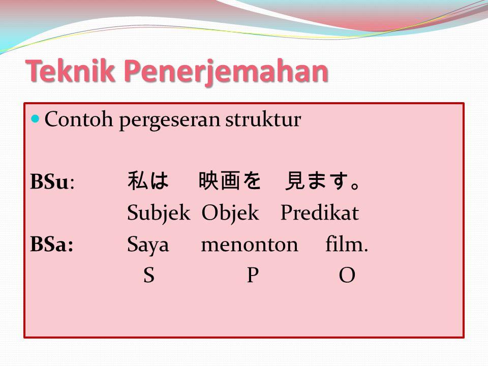 Teknik Penerjemahan Contoh pergeseran struktur BSu: 私は 映画を 見ます。