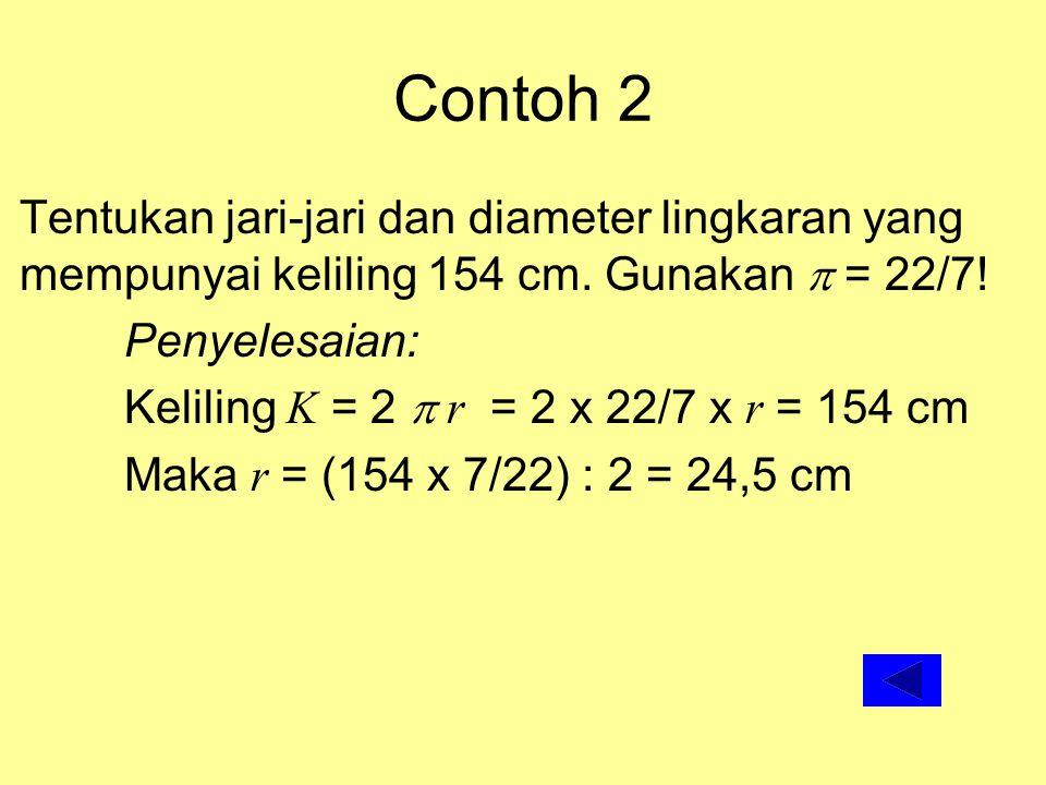 Contoh 2 Tentukan jari-jari dan diameter lingkaran yang mempunyai keliling 154 cm. Gunakan  = 22/7!