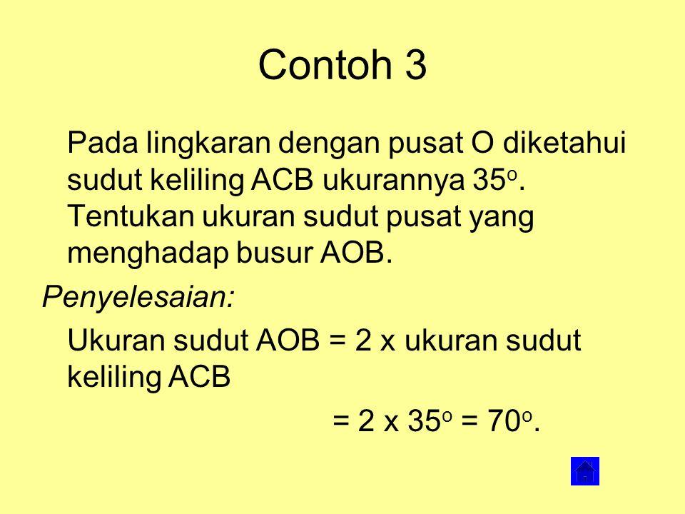 Contoh 3 Pada lingkaran dengan pusat O diketahui sudut keliling ACB ukurannya 35o. Tentukan ukuran sudut pusat yang menghadap busur AOB.