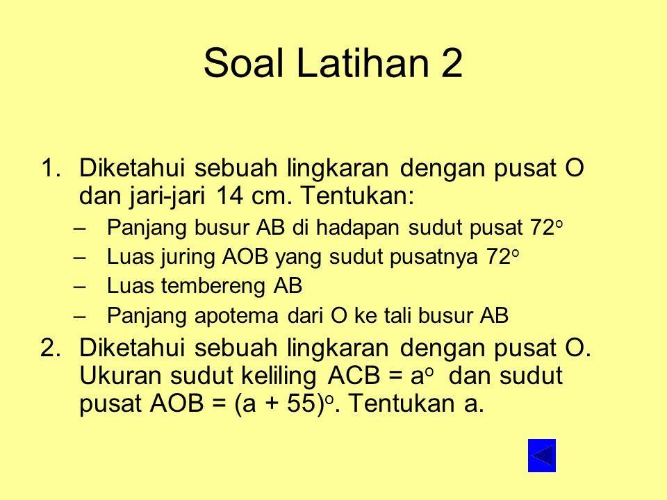 Soal Latihan 2 Diketahui sebuah lingkaran dengan pusat O dan jari-jari 14 cm. Tentukan: Panjang busur AB di hadapan sudut pusat 72o.