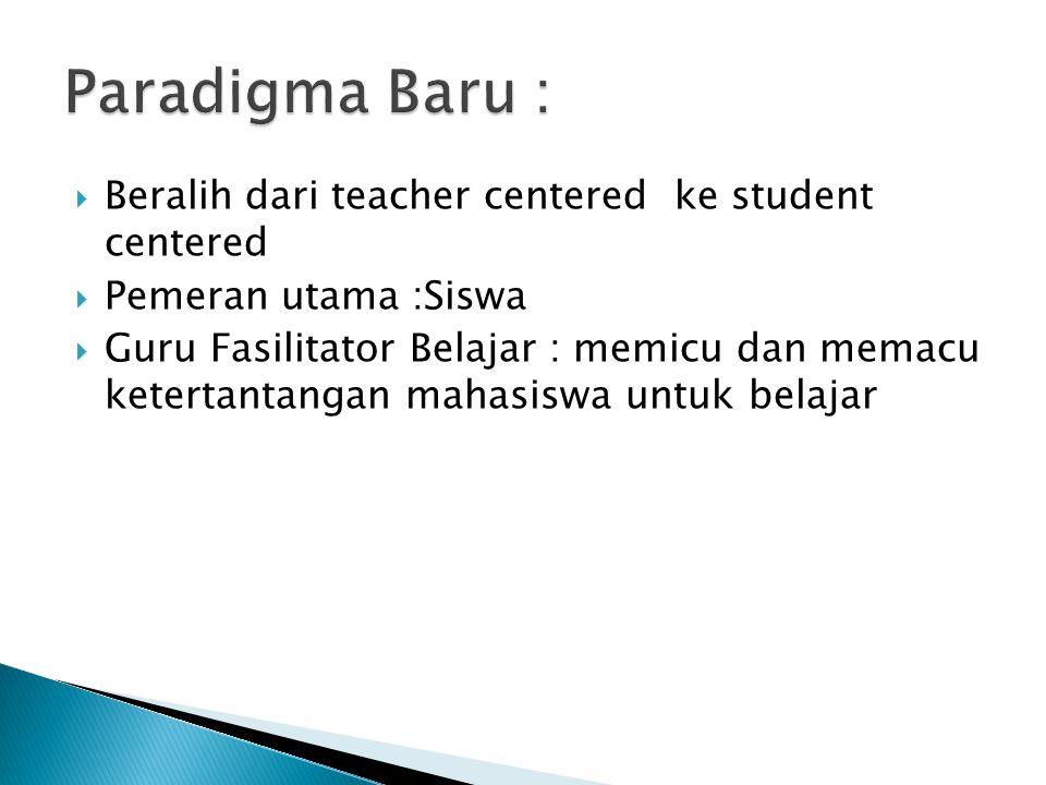 Paradigma Baru : Beralih dari teacher centered ke student centered
