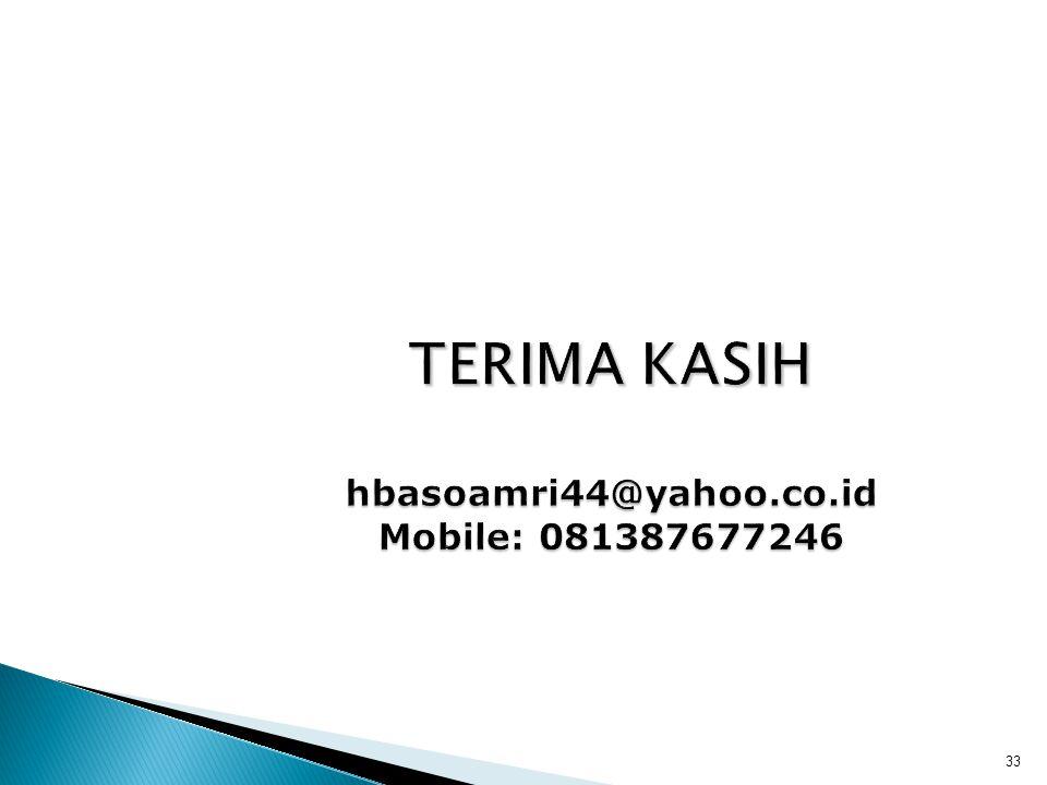 TERIMA KASIH hbasoamri44@yahoo.co.id Mobile: 081387677246