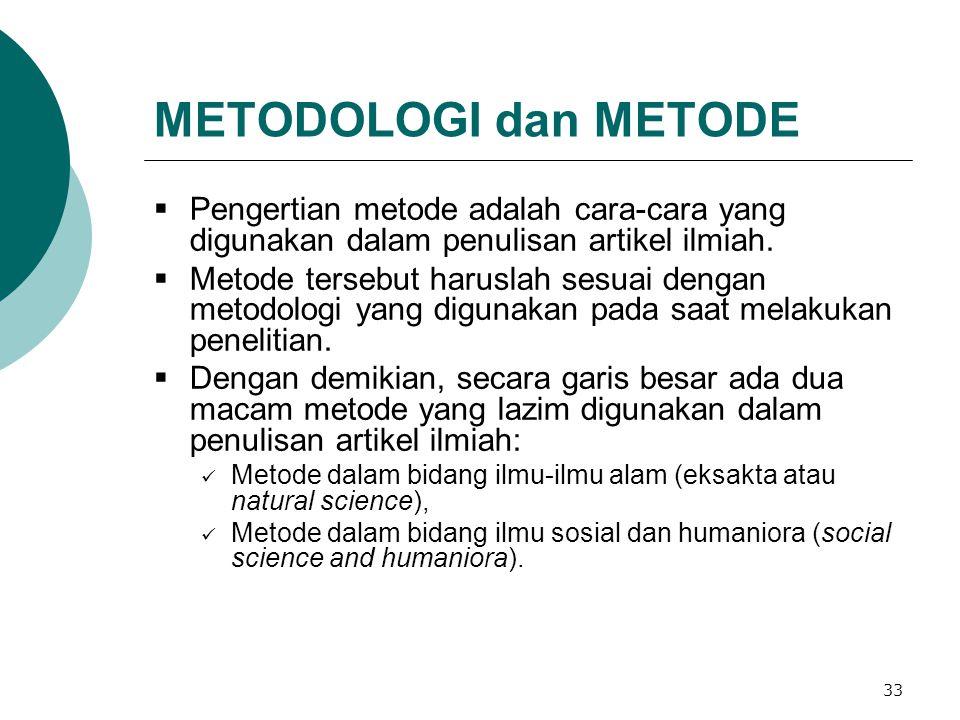 METODOLOGI dan METODE Pengertian metode adalah cara-cara yang digunakan dalam penulisan artikel ilmiah.