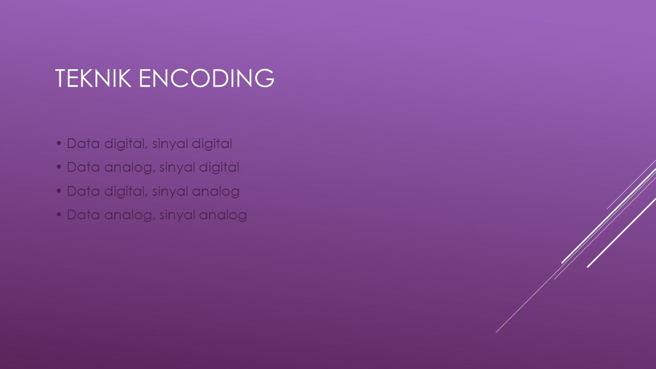 Teknik Encoding • Data digital, sinyal digital • Data analog, sinyal digital • Data digital, sinyal analog • Data analog, sinyal analog