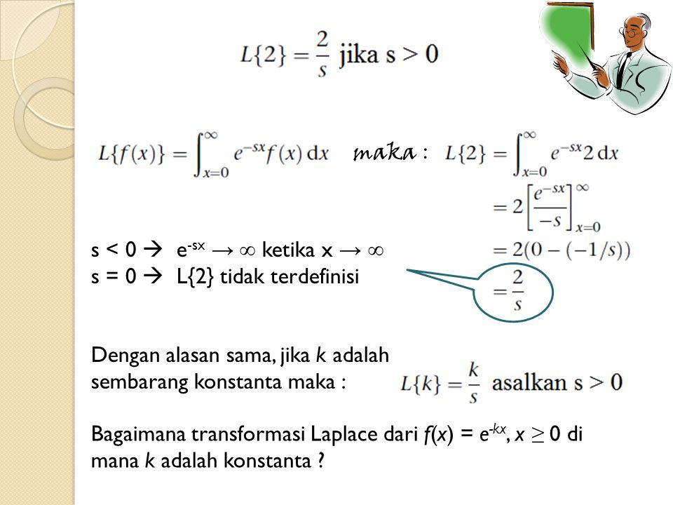 maka : s < 0  e-sx → ∞ ketika x → ∞ s = 0  L{2} tidak terdefinisi. Dengan alasan sama, jika k adalah sembarang konstanta maka :