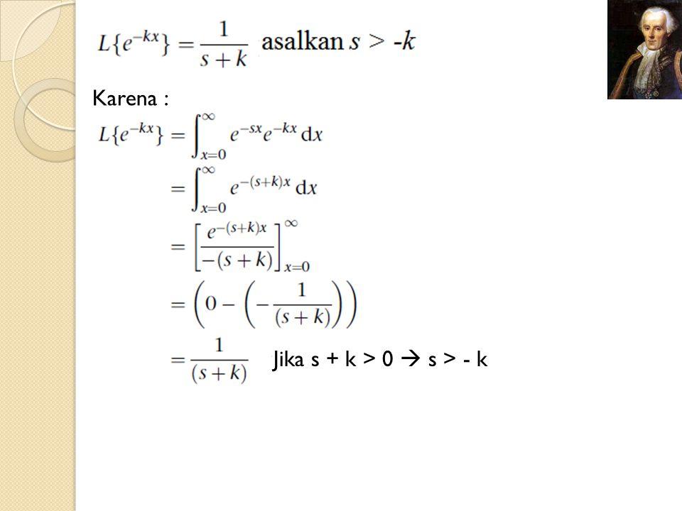 Karena : Jika s + k > 0  s > - k