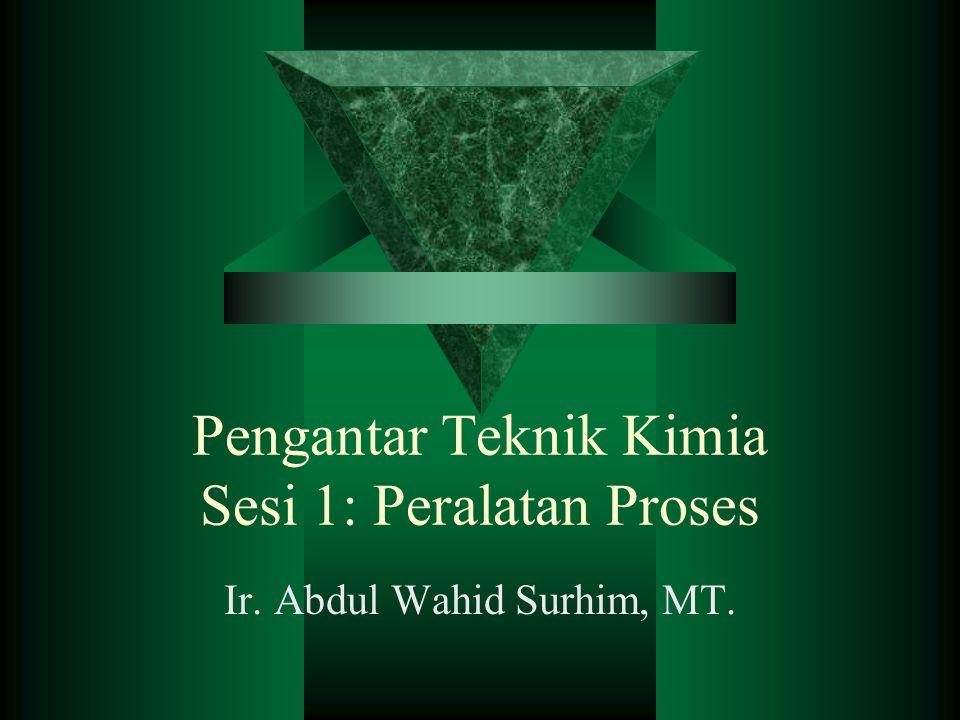Pengantar Teknik Kimia Sesi 1: Peralatan Proses