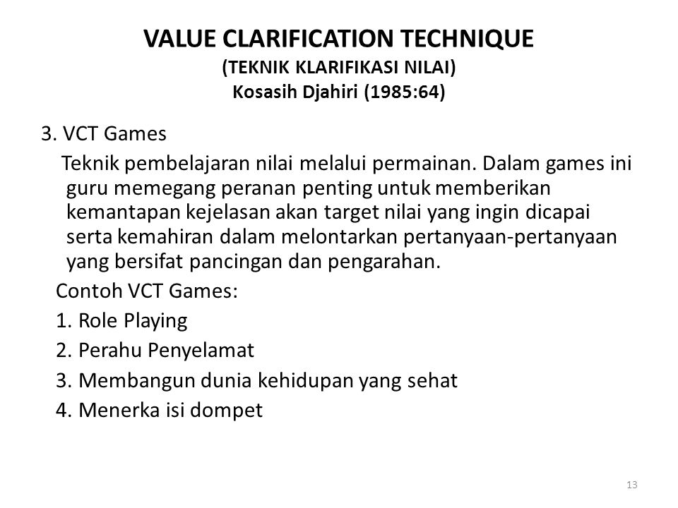 VALUE CLARIFICATION TECHNIQUE (TEKNIK KLARIFIKASI NILAI) Kosasih Djahiri (1985:64)