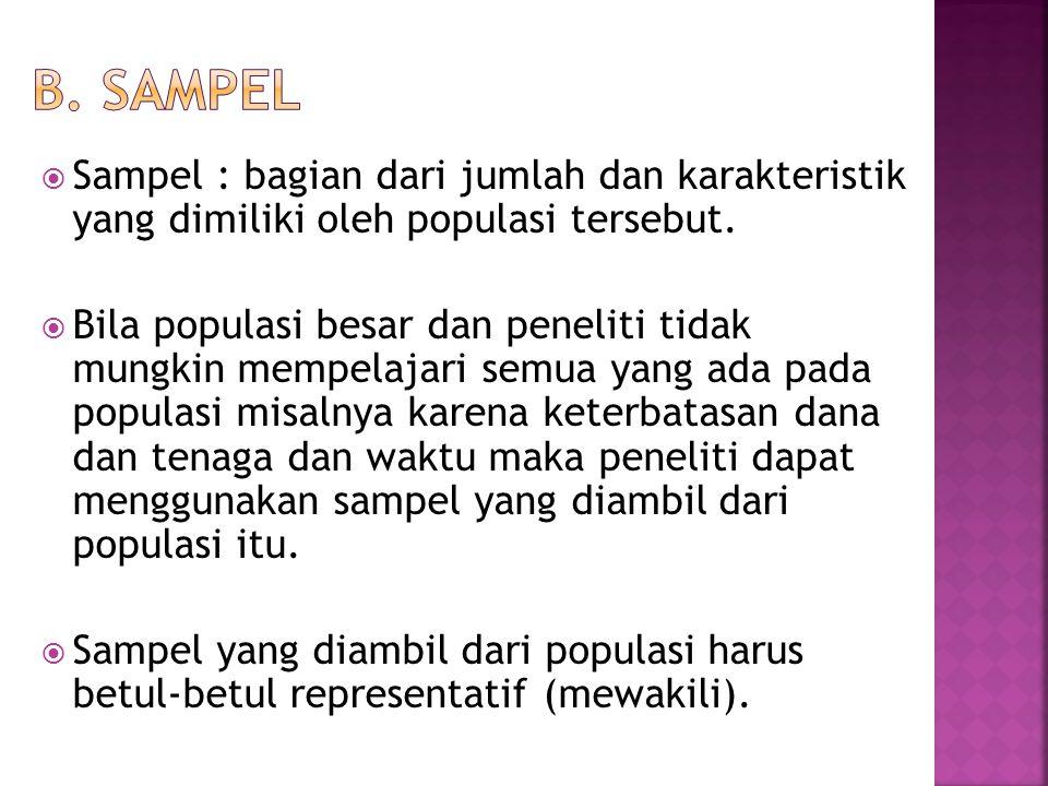 B. SAMPEL Sampel : bagian dari jumlah dan karakteristik yang dimiliki oleh populasi tersebut.