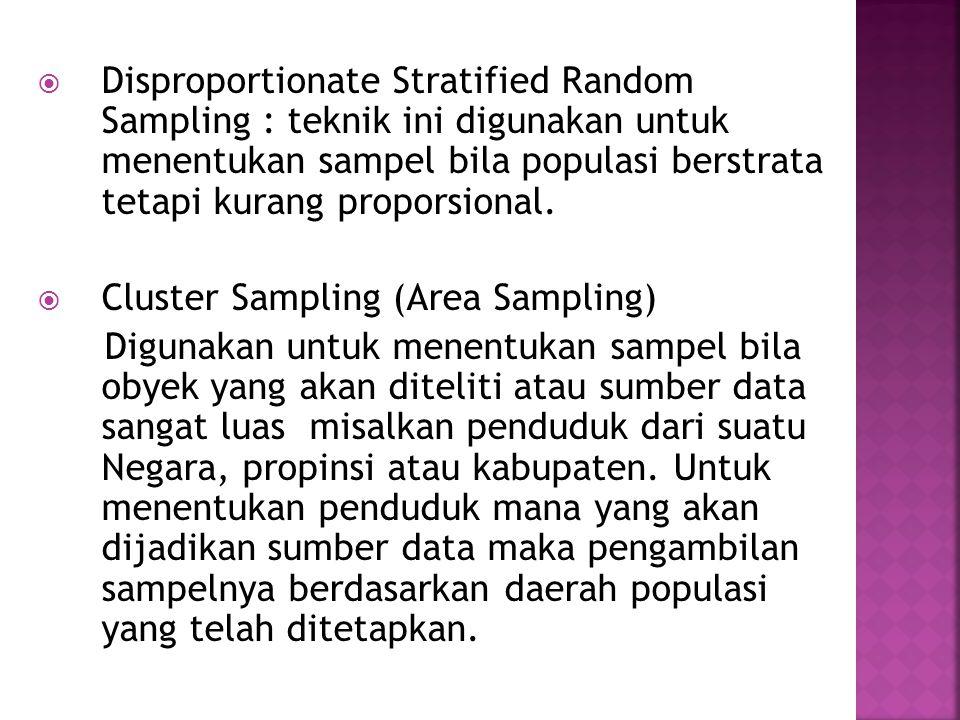 Disproportionate Stratified Random Sampling : teknik ini digunakan untuk menentukan sampel bila populasi berstrata tetapi kurang proporsional.