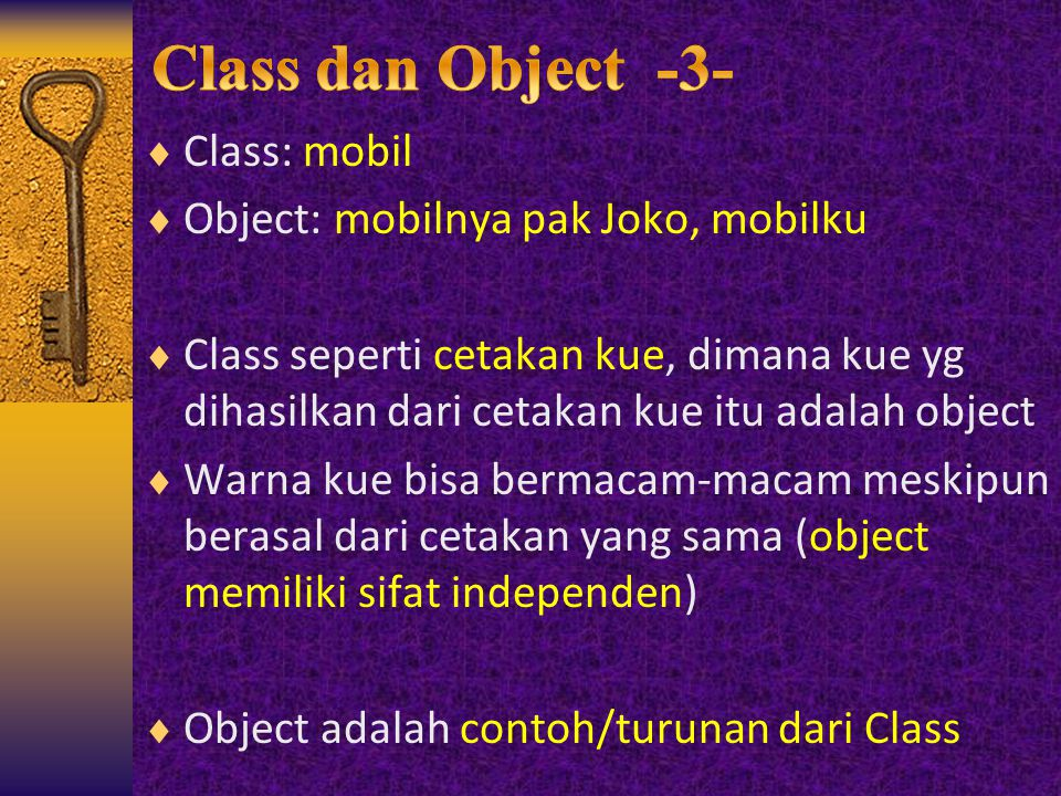 Class dan Object -3- Class: mobil Object: mobilnya pak Joko, mobilku