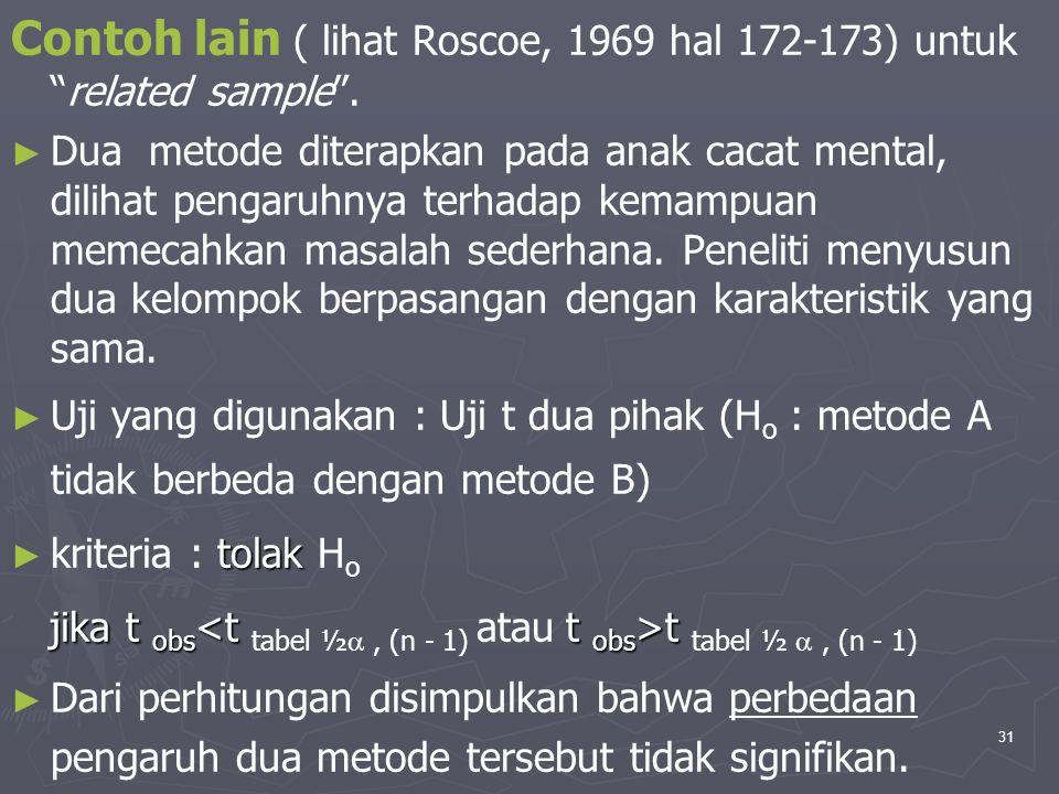 Contoh lain ( lihat Roscoe, 1969 hal 172-173) untuk related sample .