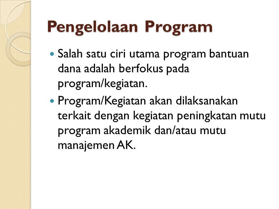 Pengelolaan Program Salah satu ciri utama program bantuan dana adalah berfokus pada program/kegiatan.