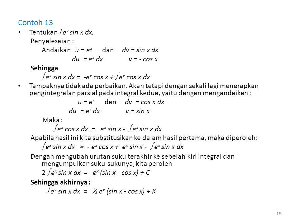 Contoh 13 Tentukan  ex sin x dx. Penyelesaian :