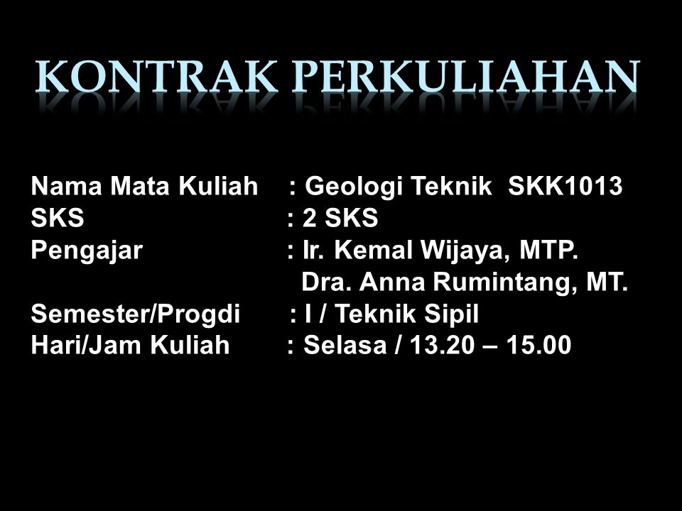 KONTRAK PERKULIAHAN Nama Mata Kuliah : Geologi Teknik SKK1013