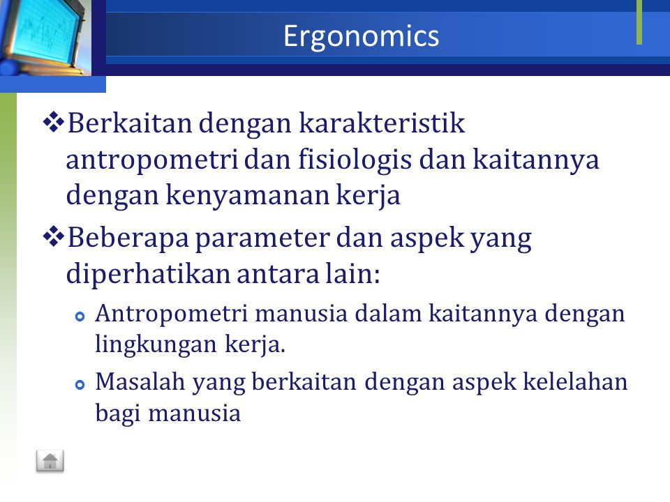 Ergonomics Berkaitan dengan karakteristik antropometri dan fisiologis dan kaitannya dengan kenyamanan kerja.