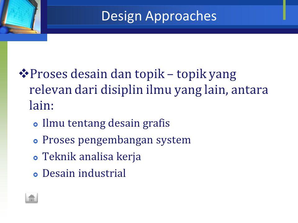 Design Approaches Proses desain dan topik – topik yang relevan dari disiplin ilmu yang lain, antara lain:
