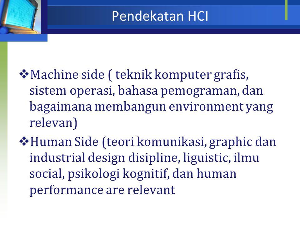 Pendekatan HCI Machine side ( teknik komputer grafis, sistem operasi, bahasa pemograman, dan bagaimana membangun environment yang relevan)