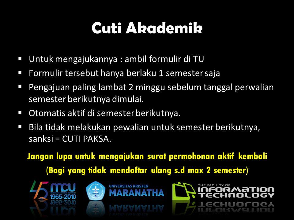 Cuti Akademik Untuk mengajukannya : ambil formulir di TU