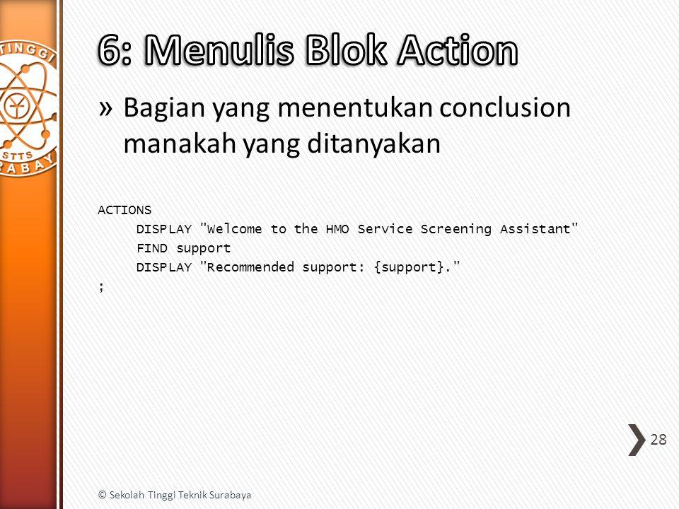 6: Menulis Blok Action Bagian yang menentukan conclusion manakah yang ditanyakan. ACTIONS. DISPLAY Welcome to the HMO Service Screening Assistant