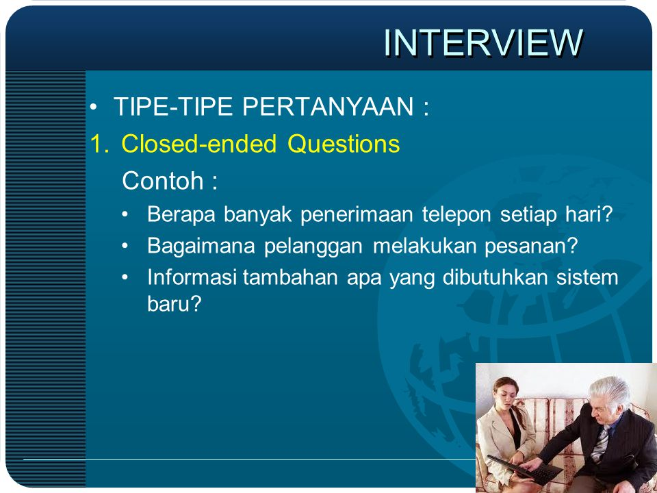 INTERVIEW TIPE-TIPE PERTANYAAN : Closed-ended Questions Contoh :