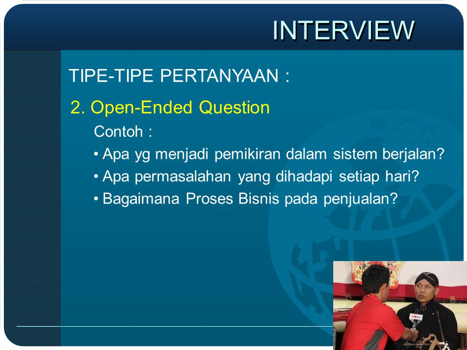 INTERVIEW TIPE-TIPE PERTANYAAN : 2. Open-Ended Question Contoh :