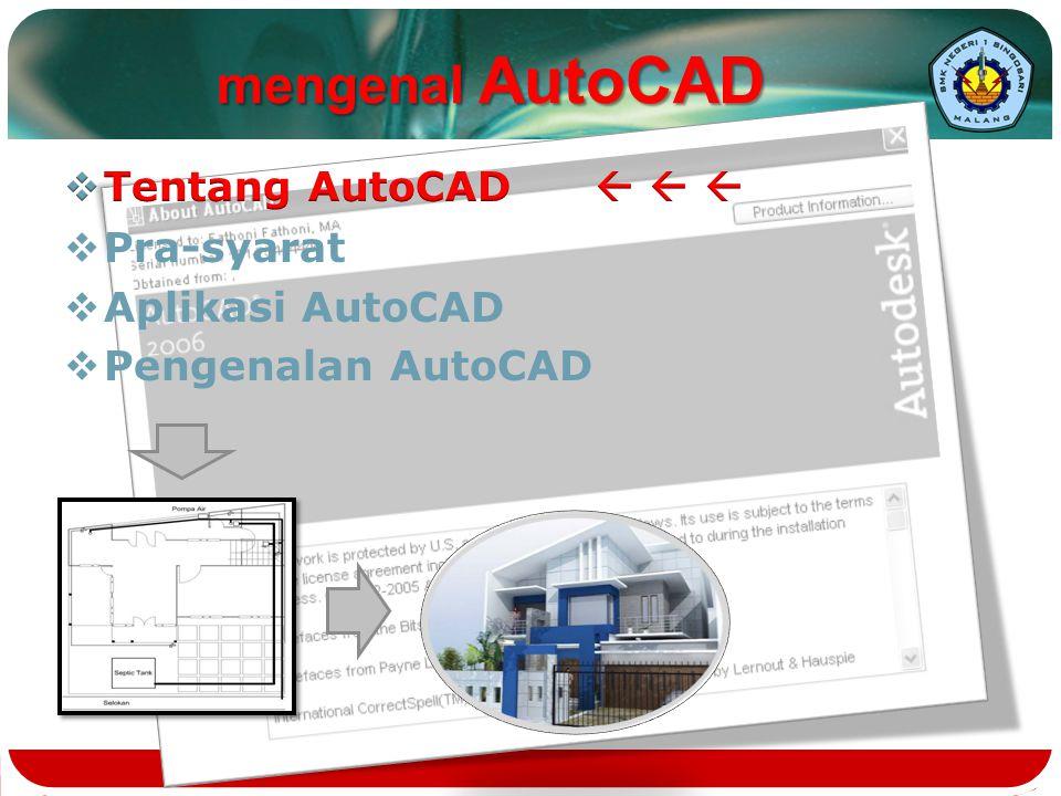 mengenal AutoCAD Tentang AutoCAD    Pra-syarat Aplikasi AutoCAD