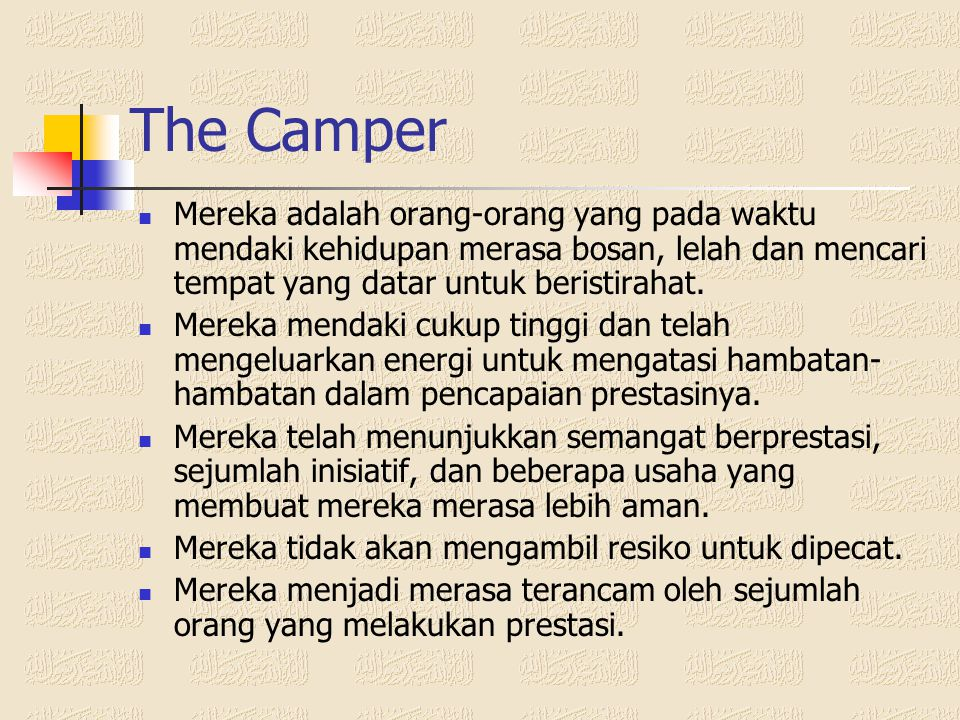 The Camper Mereka adalah orang-orang yang pada waktu mendaki kehidupan merasa bosan, lelah dan mencari tempat yang datar untuk beristirahat.