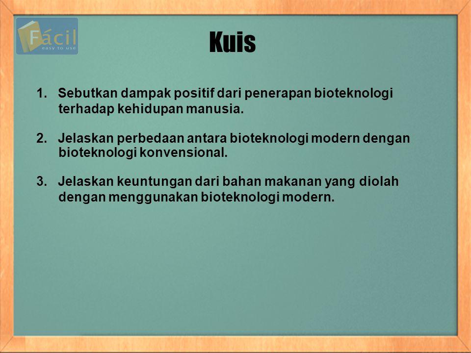 Kuis 1. Sebutkan dampak positif dari penerapan bioteknologi