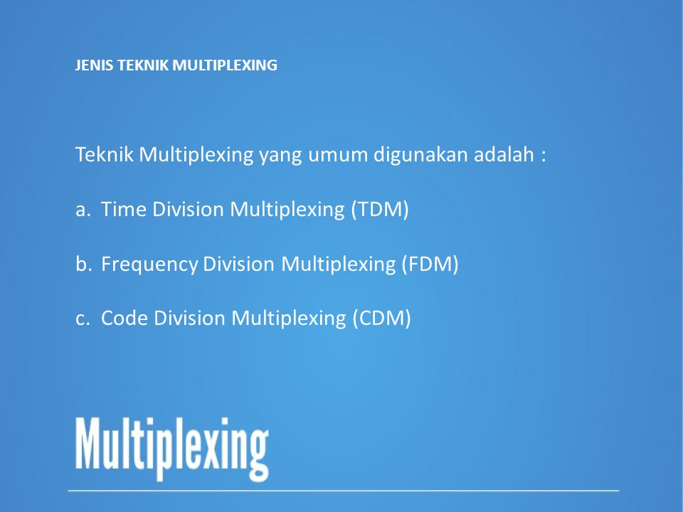 Teknik Multiplexing yang umum digunakan adalah :