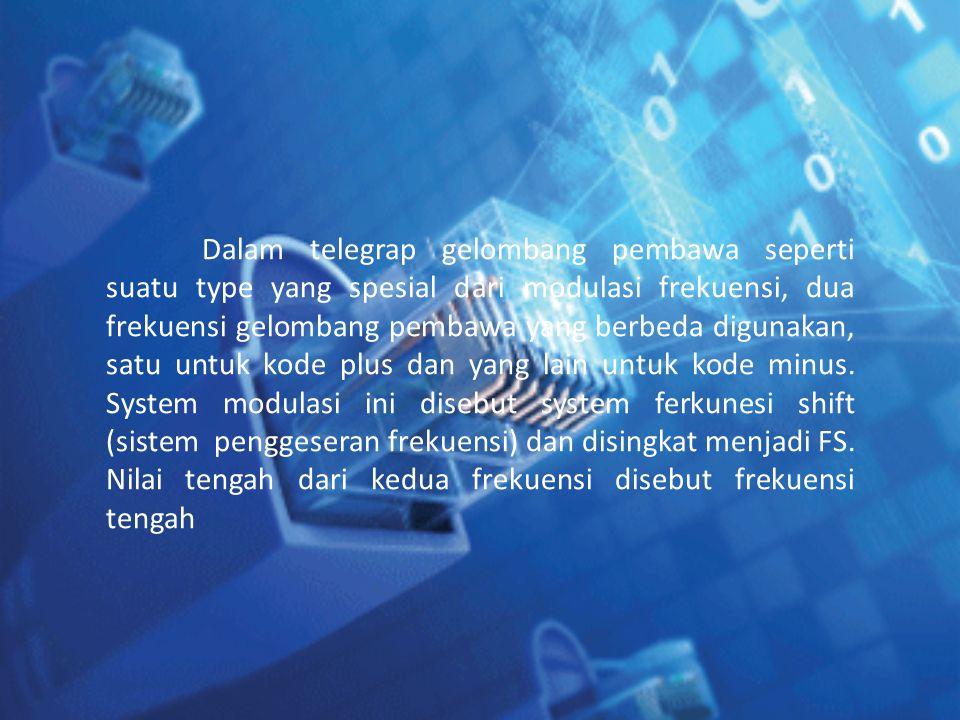 Dalam telegrap gelombang pembawa seperti suatu type yang spesial dari modulasi frekuensi, dua frekuensi gelombang pembawa yang berbeda digunakan, satu untuk kode plus dan yang lain untuk kode minus.