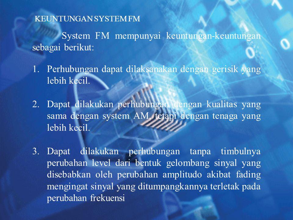System FM mempunyai keuntungan-keuntungan sebagai berikut: