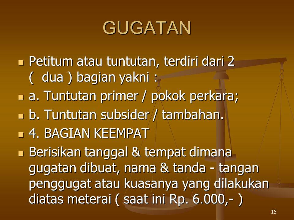 GUGATAN Petitum atau tuntutan, terdiri dari 2 ( dua ) bagian yakni :