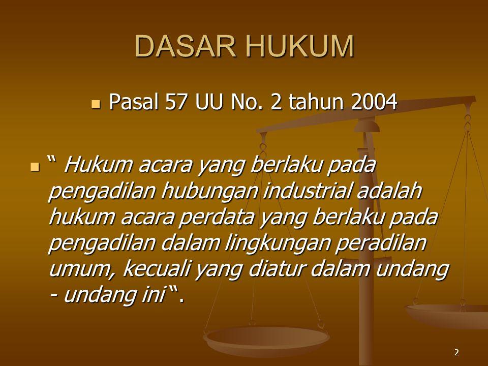 DASAR HUKUM Pasal 57 UU No. 2 tahun 2004