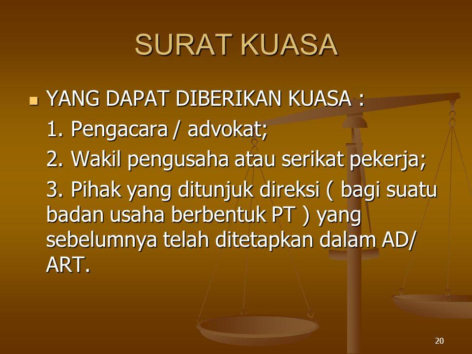 SURAT KUASA YANG DAPAT DIBERIKAN KUASA : 1. Pengacara / advokat;