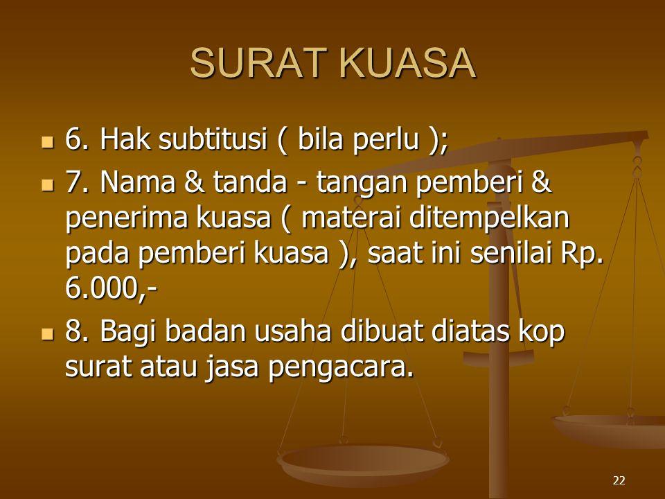 SURAT KUASA 6. Hak subtitusi ( bila perlu );